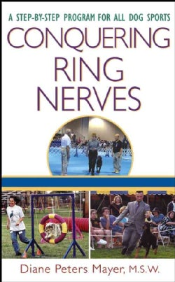 Conquering Ring Nerves: A Step-By-Step Program for All Dog Sports (Hardcover)