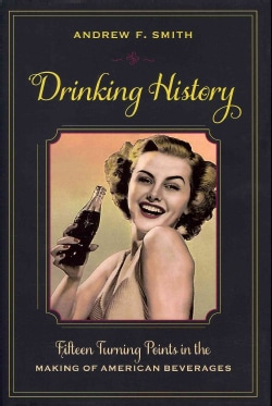Drinking History: Fifteen Turning Points in The Making of American Beverages (Hardcover)