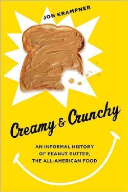 Creamy & Crunchy: An Informal History of Peanut Butter, the All-american Food (Hardcover)