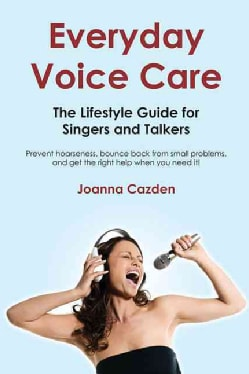 Everyday Voice Care: The Lifestyle Guide for Singers and Talkers (Paperback)