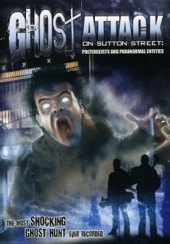 Ghost Attack on Sutton Street: Poltergeists and Paranormal Entities (DVD)