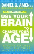 Use Your Brain to Change Your Age: Secrets to Look, Feel, and Think Younger Every Day (Paperback)