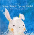 Snow Rabbit, Spring Rabbit: A Book of Changing Seasons (Board book)