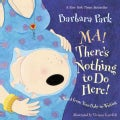 Ma! There's Nothing to Do Here!: A Word from Your Baby-in-Waiting (Board book)