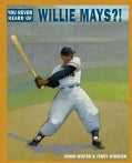 You Never Heard of Willie Mays?! (Hardcover)