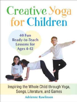 Creative Yoga for Children: Inspiring the Whole Child Through Yoga, Songs, Literature, and Games (Paperback)