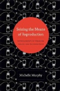 Seizing the Means of Reproduction: Entanglements of Feminism, Health, and Technoscience (Paperback)