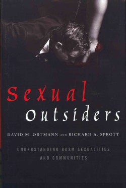 Sexual Outsiders: Understanding BDSM Sexualities and Communities (Hardcover)