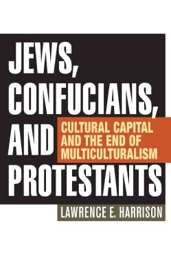 Jews, Confucians, and Protestants: Cultural Capital and the End of Multiculturalism (Hardcover)