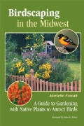 Birdscaping in the Midwest: A Guide to Gardening with Native Plants to Attract Birds (Paperback)