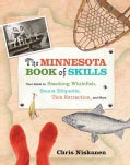 The Minnesota Book of Skills: Your Guide to Smoking Whitefish, Sauna Etiquette, Tick Extraction, and More (Hardcover)