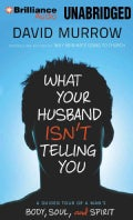 What Your Husband Isn't Telling You: A Guided Tour of a Man's Body, Soul, and Spirit; Library Edition (CD-Audio)