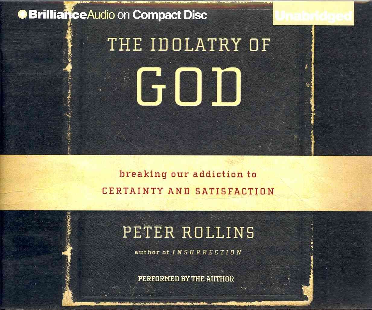 The Idolatry of God: Breaking Our Addiction to Certainty and Satisfaction (CD-Audio)