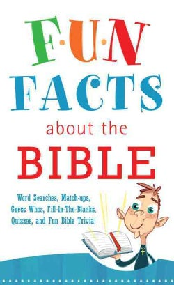 Fun Facts About the Bible: Word Searches, Match-Ups, Guess Whos, Fill-in-the-Blanks, Quizzes, Fun Bible Trivia! (Paperback)