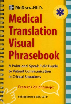 McGraw-Hill's Medical Translation Visual Phrasebook: A Point-and-Speak Field Guide to Patient Communicatin in ... (Spiral bound)