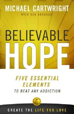 Believable Hope: Five Essential Elements to Beat Any Addiction (Paperback)