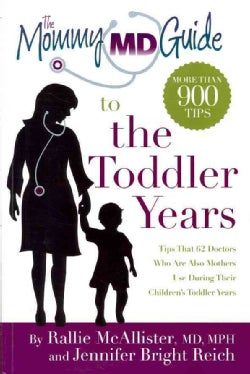 The Mommy MD Guide to the Toddler Years: Tips That 62 Doctors Who Are Also Mothers Use During Their Children's To... (Paperback)