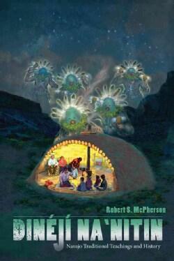 Dineji Na�nitin: Navajo Traditional Teachings and History (Paperback)