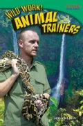 Wild Work! Animal Trainers (Paperback)