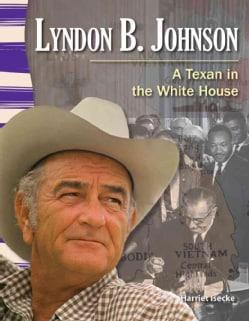 Lyndon B. Johnson: A Texan in the White House (Paperback)