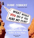 What Would You Do If You Had No Fear?: Living Your Dreams While Quakin' in Your Boots (CD-Audio)