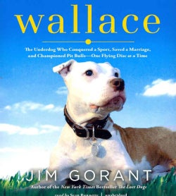 Wallace: The Underdog Who Conquered a Sport, Saved a Marriage, and Championed Pit Bulls - One Flying Disc at a Time (CD-Audio)