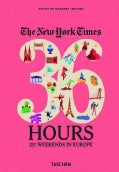 The New York Times 36 Hours: 125 Weekends in Europe (Hardcover)