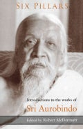 Six Pillars: Introduction to the Major Works of Sri Aurobindo (Paperback)