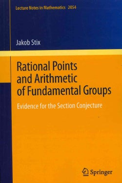 Rational Points and Arithmetic of Fundamental Groups: Evidence for the Section Conjecture (Paperback)