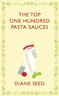 The Top One Hundred Pasta Sauces: Authentic Recipes from Italy (Hardcover)