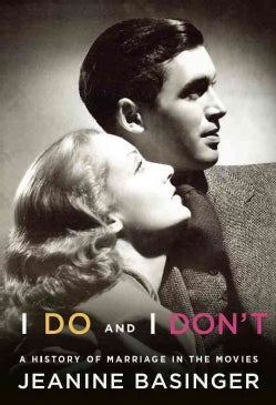I Do and I Don't: A History of Marriage in the Movies (Hardcover)