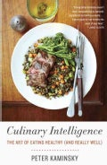 Culinary Intelligence: The Art of Eating Healthy (And Really Well) (Paperback)