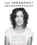 The Imperfect Environmentalist: A Practical Guide to Clearing Your Body, Detoxing Your Home, and Saving the Earth... (Paperback)