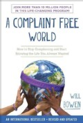 A Complaint Free World: How to Stop Complaining and Start Enjoying the Life You Always Wanted (Paperback)