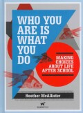 Who You Are Is What You Do: Making Choices About Life After School (Hardcover)