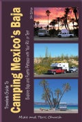 Traveler's Guide to Camping Mexico's Baja: Explore Baja and Puerto Penasco With Your RV or Tent (Paperback)