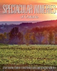 Spectacular Wineries of Ontario: A Captivating Tour of Established, Estate and Boutique Wineries (Hardcover)