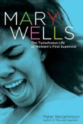Mary Wells: The Tumultuous Life of Motown's First Superstar (Hardcover)