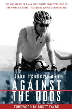 Against the Odds: The Adventures of a Man in His Sixties Competing in Six of the World's Toughest Triathlons Acro... (Paperback)