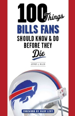 100 Things Bills Fans Should Know & Do Before They Die (Paperback)