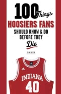 100 Things Hoosiers Fans Should Know & Do Before They Die (Paperback)