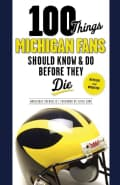 100 Things Michigan Fans Should Know & Do Before They Die (Paperback)