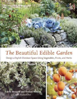 The Beautiful Edible Garden: Design a Stylish Outdoor Space Using Vegetables, Fruits, and Herbs (Paperback)