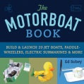 The Motorboat Book: Build & Launch 20 Jet Boats, Paddle-Wheelers, Electric Submarines & More (Paperback)