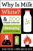 Why Is Milk White?: And 200 Other Curious Chemistry Questions (Paperback)
