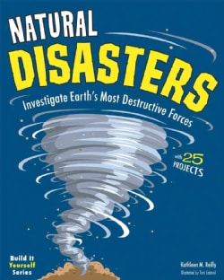 Natural Disasters: Investigate Earth's Most Destructive Forces With 25 Projects (Hardcover)