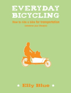 Everyday Bicycling: How to Ride a Bike for Transportation (Whatever Your Lifestyle) (Paperback)