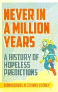 Never in a Million Years: A History of Hopeless Predictions From the Beginning to the End of the World (Paperback)