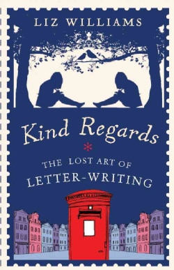 Kind Regards: The Lost Art of Letter-Writing (Hardcover)