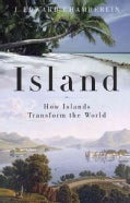 Island: How Islands Transform the World (Hardcover)